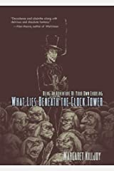 What Lies Beneath the Clock Tower: Being An Adventure Of Your Own Choosing Paperback