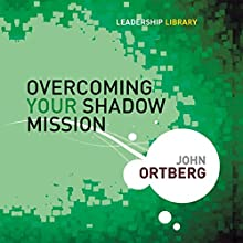 Overcoming Your Shadow Mission: Leadership Library #19 Audiobook by John Ortberg Narrated by John Ortberg