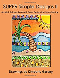 SUPER Simple Designs II: An Adult Coloring Book with Easier Designs for Easier Coloring