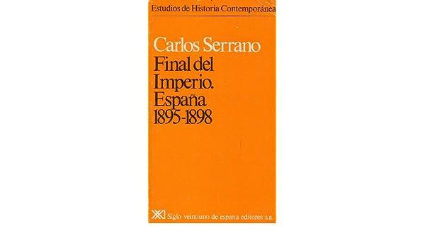 Final del imperio. España, 1895-1898 Estudios de historia ...