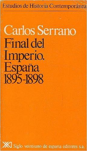 Final del imperio. España, 1895-1898 Estudios de historia contemporánea: Amazon.es: Serrano, Carlos: Libros