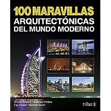 100 maravillas arquitectonicas del mundo moderno/ 100 Marvelous Architectures of the Modern World (Spanish Edition)
