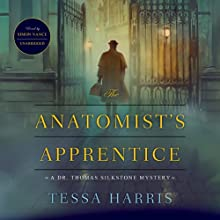 The Anatomist's Apprentice: The Dr. Thomas Silkstone Mysteries, Book 1 Audiobook by Tessa Harris Narrated by Simon Vance