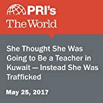 She Thought She Was Going to Be a Teacher in Kuwait — Instead She Was Trafficked | Jasmine Garsdand,Andrea Crossan