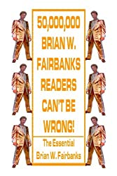 50,000,000 Brian W. Fairbanks Readers Can't Be Wrong