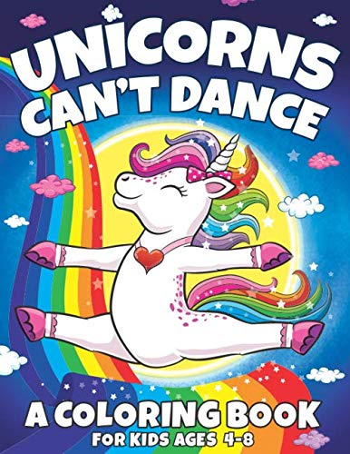 Unicorns Can't Dance: A Coloring Book For Kids Ages 4-8 3