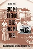 Sick and Tired of Being Sick and Tired: Black Women's Health Activism in America, 1890-1950 (Studies in Health, Illness, and Caregiving)