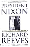 President Nixon: Alone in the White House by Richard Reeves front cover