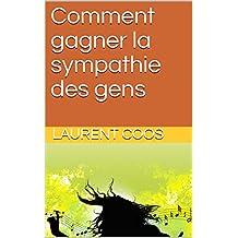 Comment gagner la sympathie des gens (French Edition)