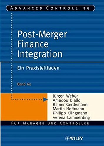 Post-Merger Finance Integration: Ein Praxisleitfaden (Advanced Controlling, Band 60)
