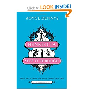Henrietta Sees It Through: More News from the Home Front 1942-1945 (Bloomsbury Group) Joyce Dennys