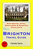 Brighton (UK) Travel Guide - Sightseeing, Hotel, Restaurant & Shopping Highlights (Illustrated)