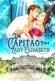 Um capitão para lady Elisabeth: Bravos soldados II (Série bravos soldados Livro 2)