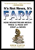 Book Cover for It's Not News, It's Fark: How Mass Media Tries to Pass Off Crap As News