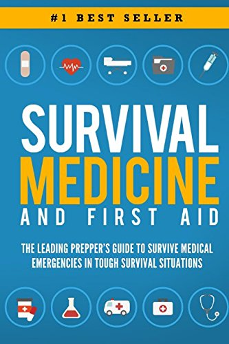 Survival Medicine & First Aid: The Leading Prepper's Guide to Survive Medical Emergencies in Tough Survival Situations