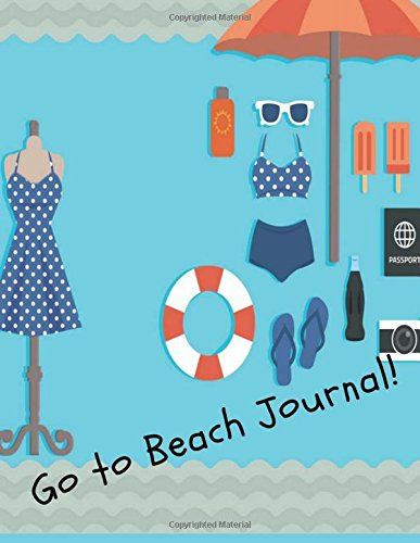Go to Beach Journal: Beach Notebook /Soft Cover Journal with Lined 8.5 x 11 inches Paper – 100 Pages (Summer) (Volume 3)