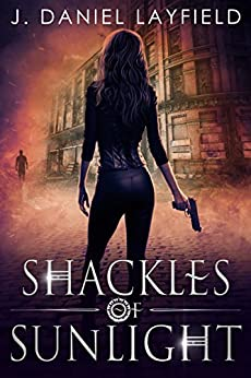 Shackles of Sunlight by [Layfield, J. Daniel]