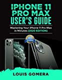 IPHONE 11 PRO MAX USER'S GUIDE: Mastering Your