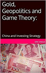 Gold, Geopolitics and Game Theory:: China and Investing Strategy
