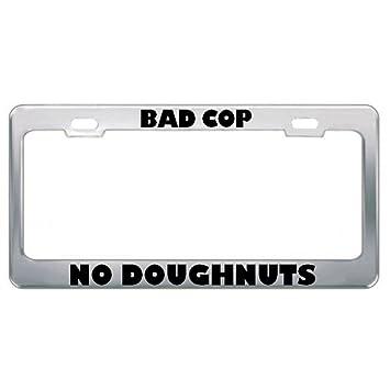 BAD COP NO DOUGHNUTS DRIVE License Plate Frame Tag Holder Border