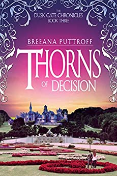 Thorns of Decision (Dusk Gate Chronicles Book 3) by [Puttroff, Breeana]