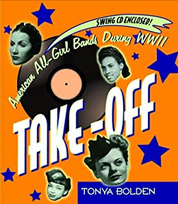 Take-Off: American All-Girl Bands During World War II by [Bolden, Tonya]