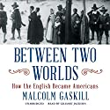 Between Two Worlds: How the English Became Americans Audiobook by Malcolm Gaskill Narrated by Gildart Jackson
