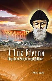 A Luz Eterna: Biografia Do Santo Charbel Makhlouf (1828-1898)