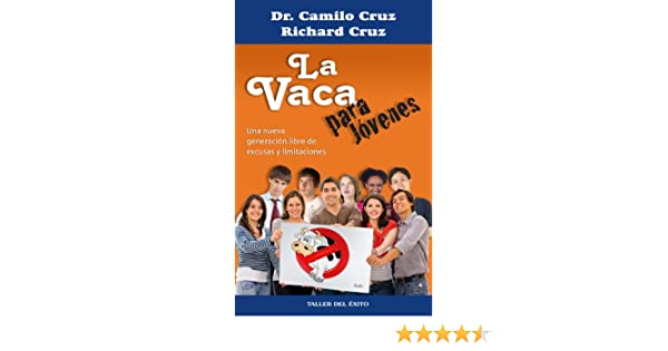Amazon.com: La vaca para jovenes: Una nueva generacion libre de excusas y limitaciones (Spanish Edition) eBook: Camilo Cruz, Richard Cruz: Kindle Store