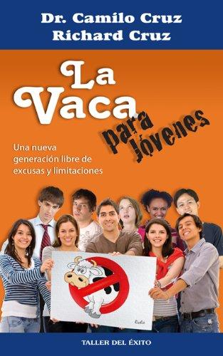 La vaca para jovenes: Una nueva generacion libre de excusas y limitaciones (Spanish Edition