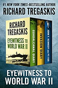 Eyewitness to World War II: Guadalcanal Diary, Invasion Diary, and John F. Kennedy and PT-109 from Open Road Media