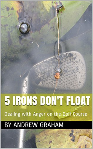 5 Irons Don't Float: Dealing with Anger on the Golf Course