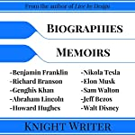 Biography: 10 Biographies and Memoirs: Richard Branson, Elon Musk, Jeff Bezos, Sam Walton, Howard Hughes, Nikola Tesla, Walt Disney, Benjamin Franklin, Genghis Khan, Abraham Lincoln | Knight Writer