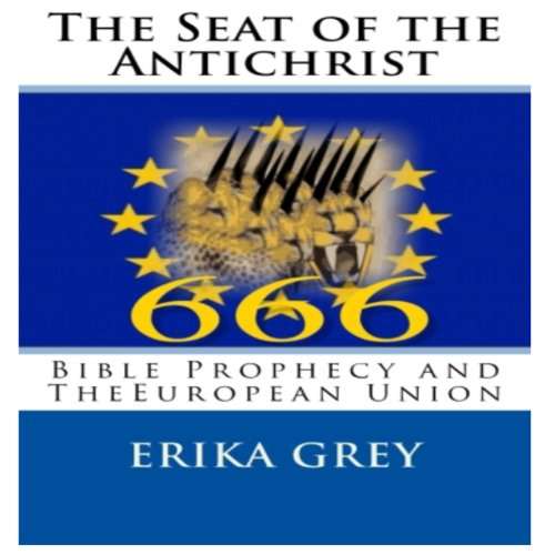 The Seat of the Antichrist: Bible Prophecy and The European ()