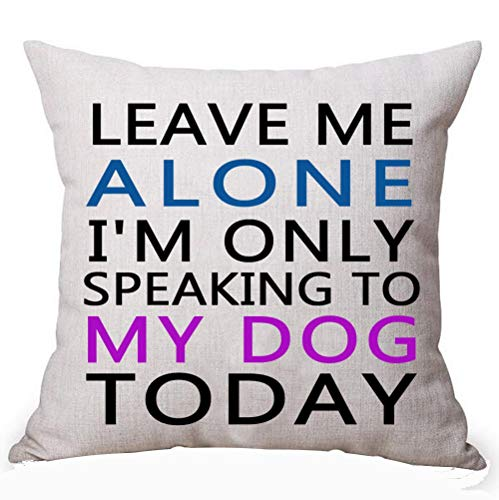 (Best Gifts for Dog Lover Nordic Sweet Warm Funny Sayings Leave Me Alone I'm Only Speaking to My Dog Today Cotton Linen Decorative Throw Pillow Case Cushion Cover Square 18)
