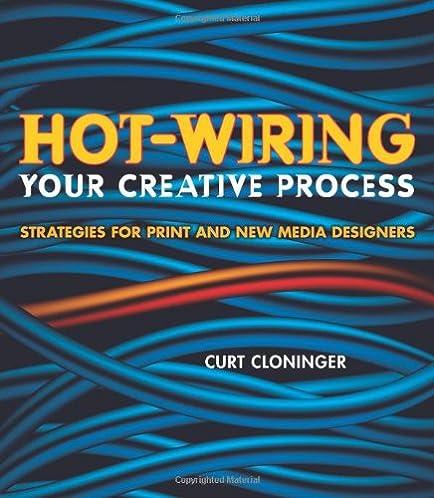 Hot-Wiring Your Creative Process Strategies for print and new media designers Curt Cloninger 9780321350244 Amazon.com Books  sc 1 st  Amazon.com : hot wiring - yogabreezes.com