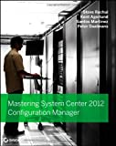 Mastering System Center 2012 Configuration Manager, Scott Rachui and Kent Agerlund, 1118128982