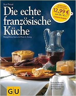 Die echte französische Küche: Typische Rezepte und kulinarische ...