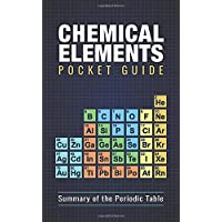 Chemical Elements Pocket Guide: Detailed Summary of the Periodic Table
