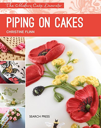 Piping on Cakes (Modern Cake Decorator) by Christine Flinn