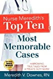 Nurse Meredith's Top Ten Most Memorable Cases : Harrowing True Tales from a Private Duty Nurse, Downes, Meredith, 0984936394