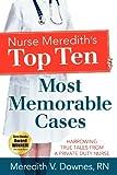 Nurse Meredith's Top Ten Most Memorable Cases : Harrowing True Tales from a Private Duty Nurse, Downes, Meredith, 0984936394
