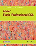 Adobe Flash Professional CS6 Illustrated with Online Creative Cloud Updates (Adobe CS6 by Course Technology)