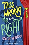 Miss Wrong and Mr Right: A laugh-out-loud romantic comedy that will have you hooked! by  Robert Bryndza in stock, buy online here