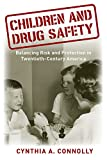 #10: Children and Drug Safety: Balancing Risk and Protection in Twentieth-Century America (Critical Issues in Health and Medicine)