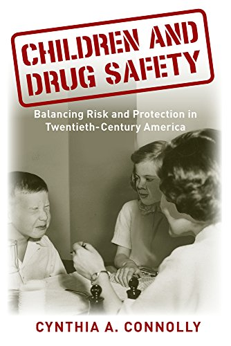 Children and Drug Safety: Balancing Risk and Protection in Twentieth-Century America (Critical Issues in Health and Medicine)