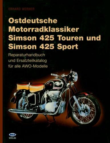 Ostdeutsche Motorradklassiker: Simson 425 und Simson Sport. Reparaturhandbuch und Ersatzteilkatalog für alle AWO-Modelle