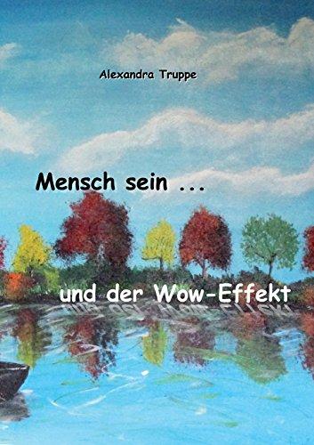Mensch sein ... und der Wow-Effekt (German Edition) por Alexandra Truppe