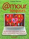 Amour toujours : Toutes les clés pour réussir votre rencontre sur internet par Philippe