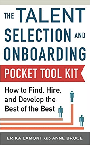 Talent Selection and Onboarding Tool Kit: How to Find, Hire, and